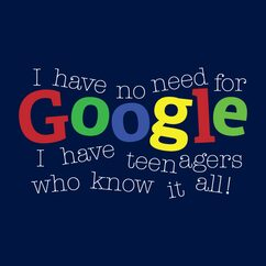 No Need For Google,Teenagers T-Shirt