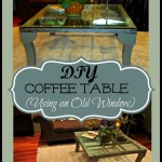DIY Coffee Table Idea – Re-purposing an Old Window Into a Table!