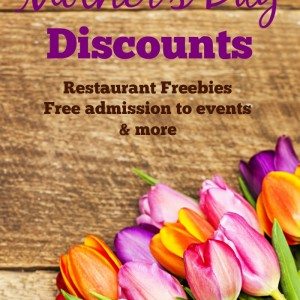 Mother's Day Roundup of restaurant discounts, free admission to events & more.