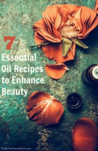 7 Essential Oil Recipes to Enhance Beauty