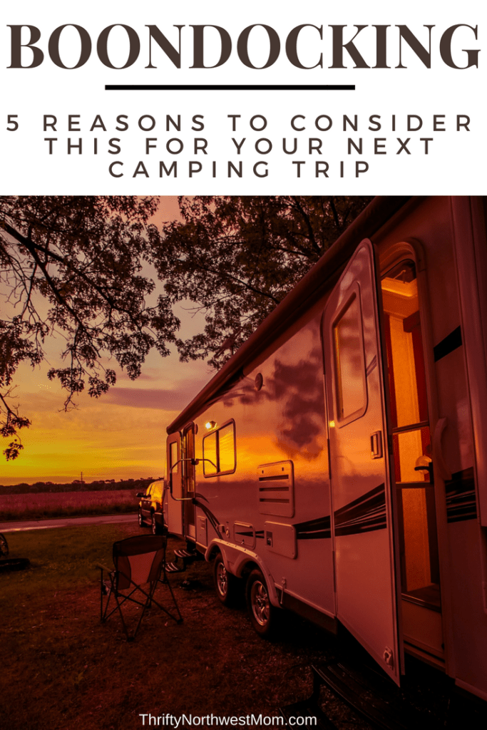 Boondocking when Camping – 5 Reasons to Consider This for your Next Camping Trip