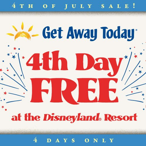 Disneyland 4th of July Sale on Park Tickets – 4th Day FREE!!