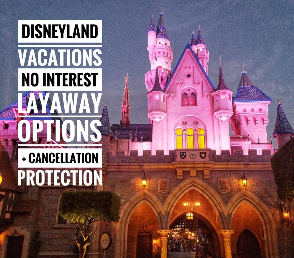 Disneyland Payment Plans – Vacations On Layaway + Cancellation Protection